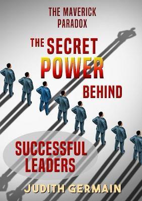 The Maverick Paradox: the Secret Power Behind Successful Leaders by Judith Germain