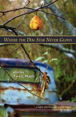 Where The Dog Star Never Glows by Tara L Masih