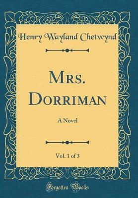 Mrs. Dorriman, Vol. 1 of 3 by Henry Wayland Chetwynd image