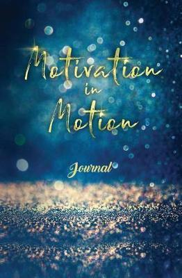 Motivation In Motion Journal by Renata Buckner Dowdell