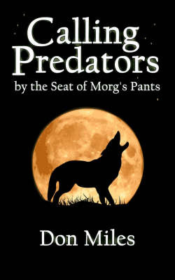 Calling Predators by the Seat of Morg's Pants by Don Miles image