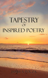 Tapestry of Inspired Poetry by James A. Pocza image