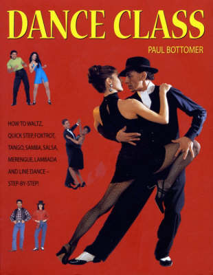 Dance Class: How to Waltz, Quick Step, Foxtrot, Tango, Salsa, Merengue, Lambada and Line Dance Step-by-step! by Paul Bottomer image