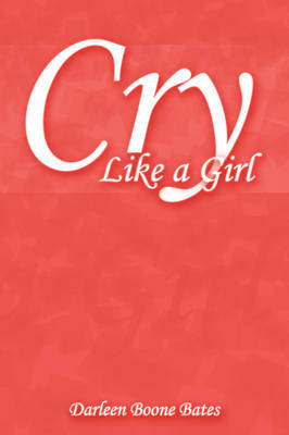 Cry Like a Girl by Darleen Boone Bates image