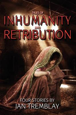 Tales of Inhumanity and Retribution by Ian Tremblay image