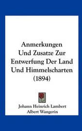 Anmerkungen Und Zusatze Zur Entwerfung Der Land Und Himmelscharten (1894) by Johann Heinrich Lambert image