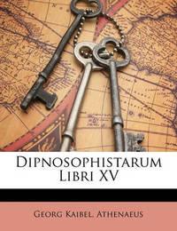 Dipnosophistarum Libri XV by Athenaeus