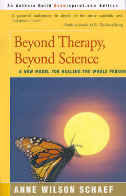 Beyond Therapy, Beyond Science: A New Model for Healing the Whole Person by Anne Wilson Schaef, Ph.D.