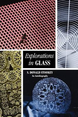 Explorations in Glass by S. Donald Stookey