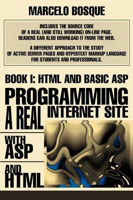 Programming a Real Internet Site with ASP and HTML: Book I: HTML and Basic ASP by Marcelo Bosque