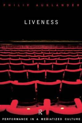 Liveness: Performance in an Mediatized Culture by Philip Auslander