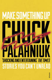 Make Something Up by Chuck Palahniuk