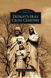 Detroit's Holy Cross Cemetery by Elaine Walters Raymo