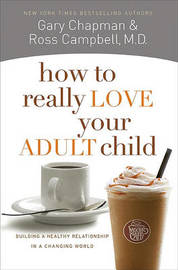 How to Really Love Your Adult Child by Gary Chapman