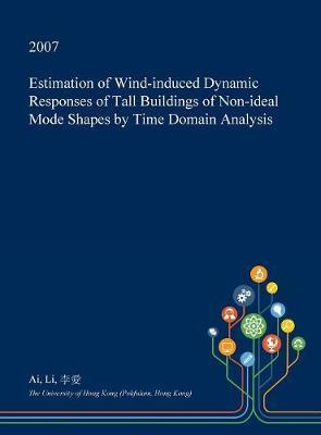 Estimation of Wind-Induced Dynamic Responses of Tall Buildings of Non-Ideal Mode Shapes by Time Domain Analysis by Ai Li