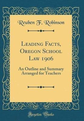 Leading Facts, Oregon School Law 1906 by Reuben F Robinson