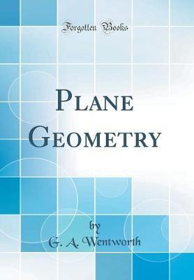 Plane Geometry (Classic Reprint) by G A Wentworth image