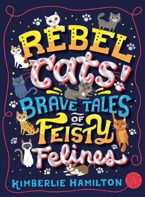 Rebel Cats! Brave Tales of Feisty Felines by Kimberlie Hamilton image
