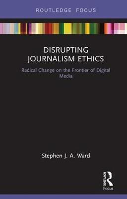 Disrupting Journalism Ethics by Stephen J.A. Ward image