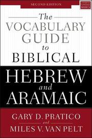 The Vocabulary Guide to Biblical Hebrew and Aramaic by Gary D. Pratico