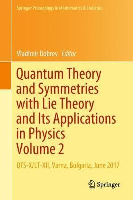 Quantum Theory and Symmetries with Lie Theory and Its Applications in Physics Volume 2