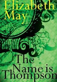 The Name Is Thompson - A Novel of Old Belfast by Elizabeth May