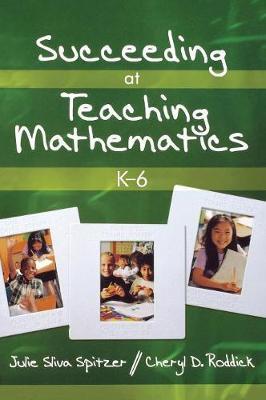 Succeeding at Teaching Mathematics, K-6 by Julie A. Sliva Spitzer