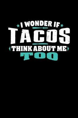 I Wonder If Tacos Think About Me Too Shirt by Crab Legs