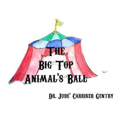 The Big Top Animal's Ball by Jude Carriker L Gentry