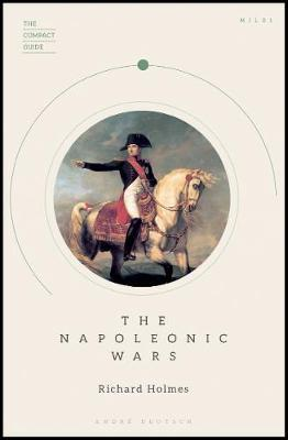 The Compact Guide: The Napoleonic Wars by Richard Holmes