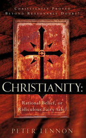 Christianity: Rational Belief, or Ridiculous Fairy-Tale? by Peter Lennon image