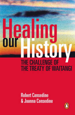 Healing Our History: The Treaty of Waitangi and Our National Identity - a Book for Pakeha by Joanna Consedine image