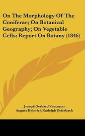 On The Morphology Of The Coniferae; On Botanical Geography; On Vegetable Cells; Report On Botany (1846) by Joseph Gerhard Zuccarini