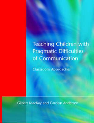 Teaching Children with Pragmatic Difficulties of Communication by Gilbert Mackay