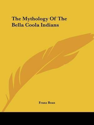 The Mythology of the Bella Coola Indians by Franz Boas