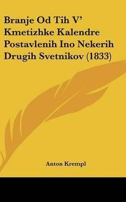 Branje Od Tih V' Kmetizhke Kalendre Postavlenih Ino Nekerih Drugih Svetnikov (1833) by Anton Krempl