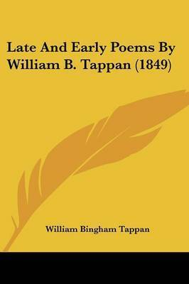 Late And Early Poems By William B. Tappan (1849) by William Bingham Tappan