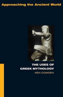 The Uses of Greek Mythology by Ken Dowden image