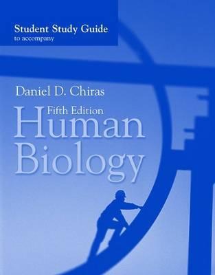 Human Biology: Student Study Guide by Daniel D Chiras