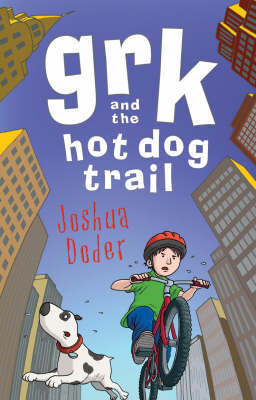 Grk and the Hot Dog Trail by Josh Lacey