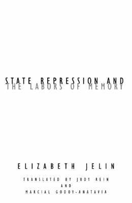State Repression and the Labors of Memory by Elizabeth Jelin