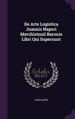 de Arte Logistica Joannis Naperi Merchistonii Baronis Libri Qui Supersunt by John Napier image