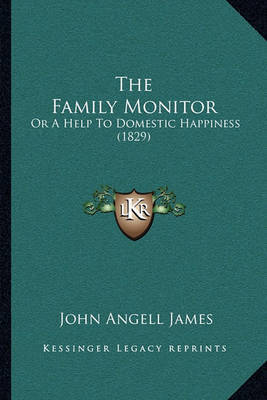 The Family Monitor: Or a Help to Domestic Happiness (1829) by John Angell James image