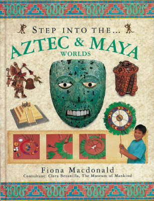 Step into the Aztec and Maya Worlds by Fiona MacDonald
