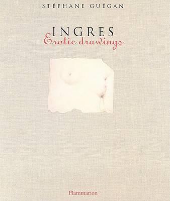 Ingres: Erotic Drawings by Stephane Guegan