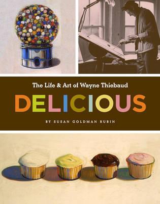 Life and Art of Wayne Thiebaud by Susan Rubin