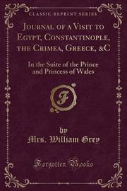 Journal of a Visit to Egypt, Constantinople, the Crimea, Greece, &C by Mrs William Grey image
