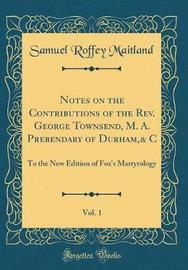 Notes on the Contributions of the REV. George Townsend, M. A. Prebendary of Durham,& C, Vol. 1 by Samuel Roffey Maitland image