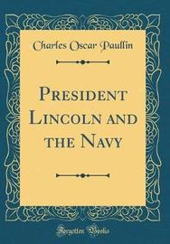 President Lincoln and the Navy (Classic Reprint) by Charles Oscar Paullin image