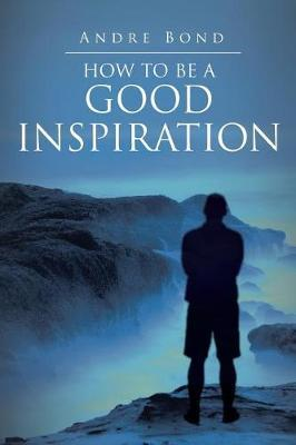 How to Be a Good Inspiration by Andre Bond image